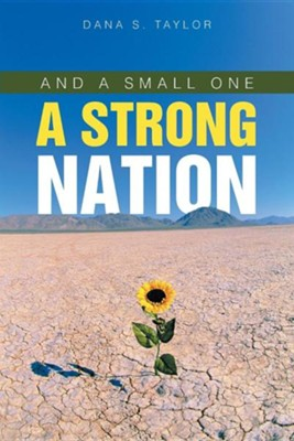 And a Small One a Strong Nation  -     By: Dana S. Taylor