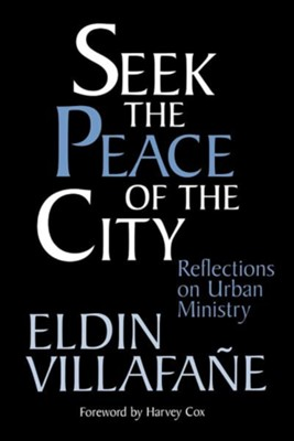 Seek the Peace of the City: Reflections on Urban Ministry  -     By: Eldin Villafane