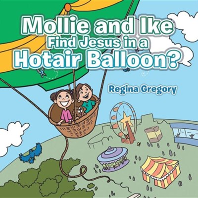 Mollie and Ike Find Jesus in a Hotair Balloon?  -     By: Regina Gregory