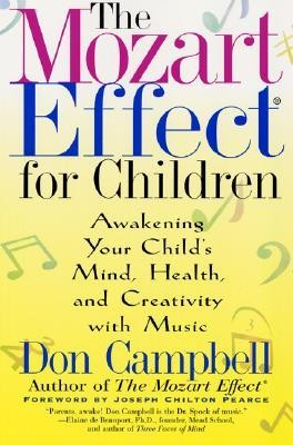 The Mozart Effect for Children: Awakening Your Child's Mind, Health, and Creativity with Music  -     By: Don Campbell, Joseph Pearce