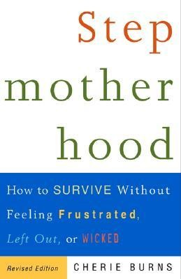 Stepmotherhood: How to Survive Without Feeling Frustrated, Left Out, or WickedRevised Edition  -     By: Cherie Burns