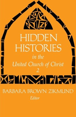 Hidden Histories of United Church of Christ  -     Edited By: Barbara Brown Zikmund     By: Barbara Brown Zikmund(ED.)