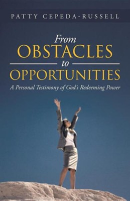 From Obstacles to Opportunities: A Personal Testimony of God's Redeeming Power  -     By: Patty Cepeda-Russell