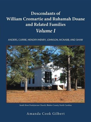 Descendants of William Cromartie and Ruhamah Doane and Related Families: Anders, Currie, Hendry/Henry, Johnson, McNabb, and Shaw  -     By: Amanda Cook Gilbert