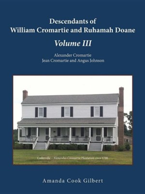 Descendants of William Cromartie and Ruhamah Doane: Alexander Cromartie, Jean Cromartie and Angus Johnson  -     By: Amanda Cook Gilbert