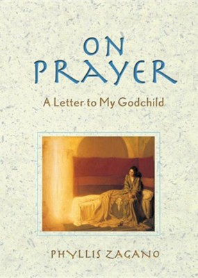 On Prayer: A Letter to My Godchild, Revised Edition   -     By: Phyllis Zagano