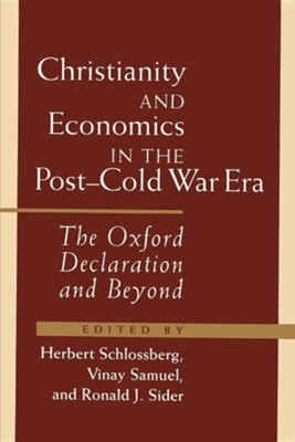 Christianity and Economics in the Post-Cold War Era: The Oxford Declaration and Beyond  -     Edited By: Herbert Schlossberg, Vinay Samuel, Ronald J. Sider     By: Herbert Schlossberg(ED.), Vinay Samuel(ED.) & Ronald J. Sider(ED.)