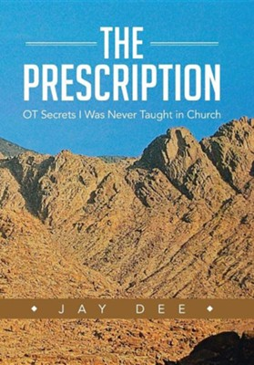 The Prescription: OT Secrets I Was Never Taught in Church  -     By: Jay Dee