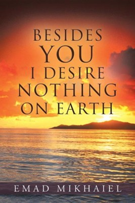 Besides You I Desire Nothing on Earth  -     By: Emad Mikhaiel