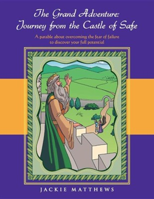 The Grand Adventure: Journey from the Castle of Safe  -     By: Jackie Matthews