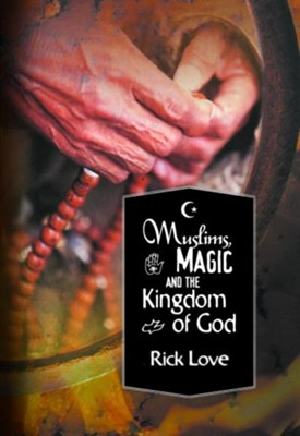 Muslims, Magic and the Kingdom of God   -     By: Rick Love