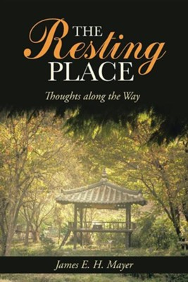 The Resting Place: Thoughts Along the Way  -     By: James E.H. Mayer