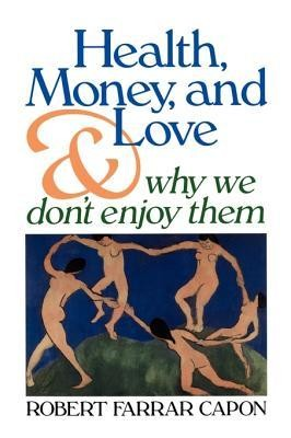 Health, Money, and Love: And Why We Don't Enjoy Them  -     By: Robert Farrar Capon