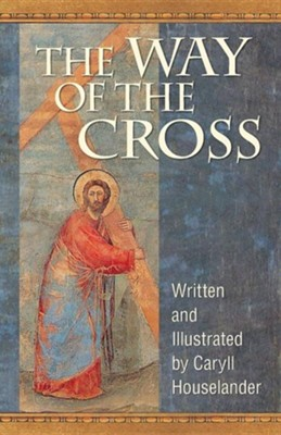 The Way of the CrossTwenty-Eighth Edition  -     By: Caryll Houselander     Illustrated By: Caryll Houselander