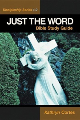 Just the Word-Discipleship Series 1.0: Bible Study Guide  -     By: Kathryn Cortes