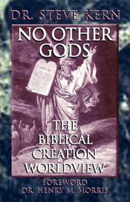 No Other Gods - The Biblical Creation Worldview  -     By: Steve Kern