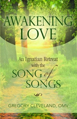 Awakening Love: An Ignatian Retreat with the Song of Songs  -     By: Gregory Cleveland