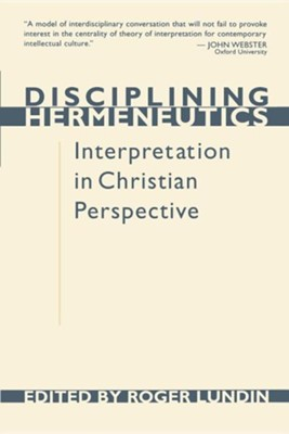 Disciplining Hermeneutics: Interpretation in Christian Perspective  -     By: Roger Lundin