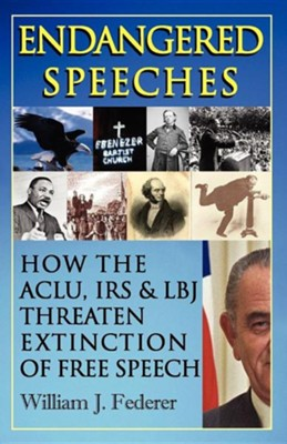 Endangered Speeches - How the ACLU, IRS & LBJ Threaten Extinction of Free Speech  -     By: William J. Federer