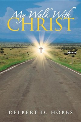 My Walk with Christ  -     By: Delbert D. Hobbs