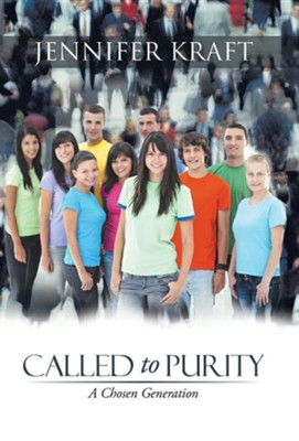 Called to Purity: A Chosen Generation  -     By: Jennifer Kraft