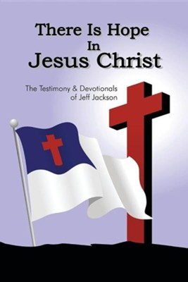 There Is Hope in Jesus Christ: The Testimony and Devotionals of Jeff Jackson  -     By: Jeff Jackson