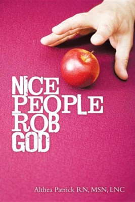 Nice People Rob God  -     By: Althea Patrick RN,MSN,LNC