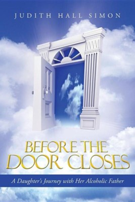 Before the Door Closes: A Daughter's Journey with Her Alcoholic Father  -     By: Judith Hall Simon