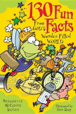 130 Fun Facts from God's Wonder-Filled W  -     By: Bernadette McCarver Snyder     Illustrated By: Chris Sharp