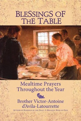 Blessings of the Table: Mealtime Prayers Throughout the Year  -     By: Victor-Antoine D'Avila-La Tourette