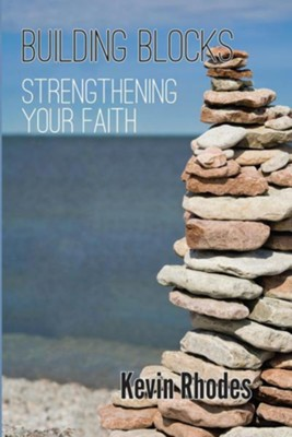 Building Blocks: Strengthening Your Faith  -     By: Kevin W. Rhodes