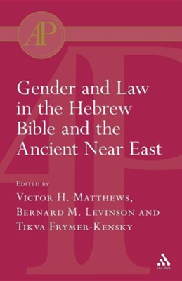 Gender and Law in the Hebrew Bible and the Ancient Near-East  -     By: Victor H. Matthews, Tikva Frymer-Kensky