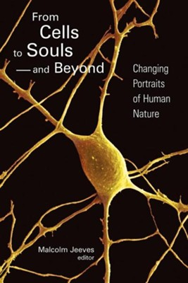 From Cells to Souls - and Beyond: Changing Portraits of Human Nature  -
