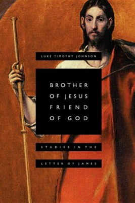 Brother of Jesus, Friend of God: Studies in the Letter  of James  -     By: Luke Timothy Johnson