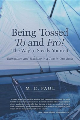 Being Tossed to and Fro? the Way to Steady Yourself: Evangelism and Teaching in a Two-In-One Book  -     By: M.C. Paul