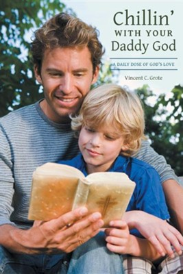 Chillin' with Your Daddy God: A Daily Dose of God's Love  -     By: Vincent C. Grote