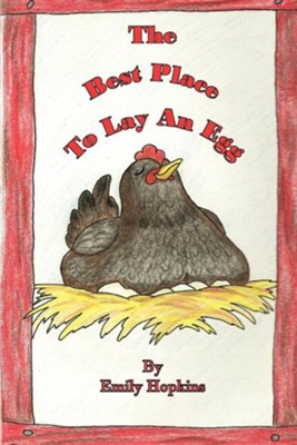 The Best Place to Lay an Egg  -     By: Emily Hopkins     Illustrated By: Emily Hopkins
