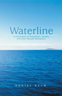 Waterline: A Discussion of Education, Society, and Their Mutual Interaction  -     By: Daniel Helm