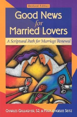 Good News for Married Lovers: A Scriptural Path to Marriage RenewalRevised Edition  -     By: Charles Gallagher S.J., Mary Seitz
