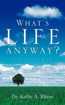 What's Life Anyway?  -     By: Kathy A. Bliese