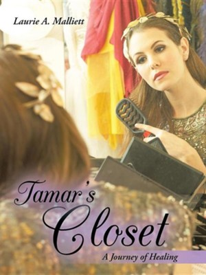 Tamar's Closet: A Journey of Healing  -     By: Laurie A. Malliett
