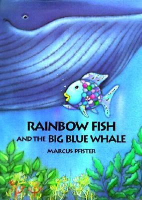 Rainbow Fish and the Big Blue Whale  -     By: Marcus Pfister, J. Alison James