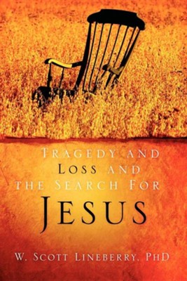 Tragedy and Loss and the Search for Jesus  -     By: W. Scott Lineberry