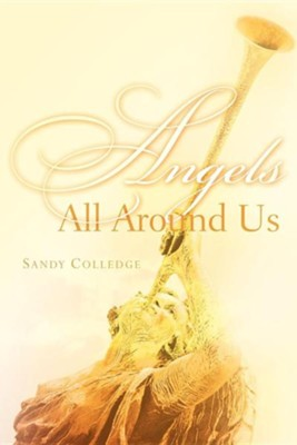 Angels All Around Us  -     By: Sandy Colledge
