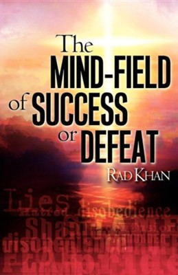 The Mind-Field of Success or Defeat  -     By: Rad Khan