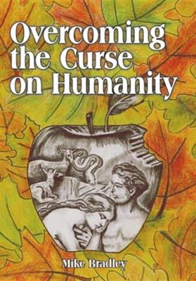 Overcoming the Curse on Humanity  -     By: Mike Bradley