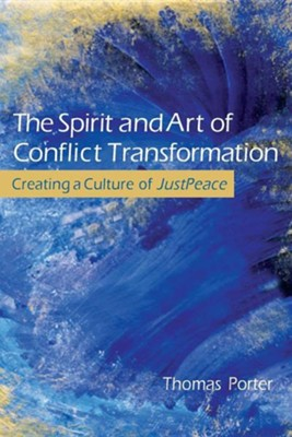 The Spirit and Art of Conflict Transformation: Creating a Culture of Just Peace  -     By: Thomas W. Porter Jr.