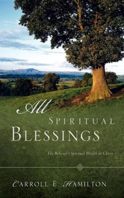All Spiritual Blessings  -     By: Carroll E. Hamilton