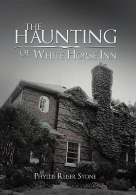 The Haunting of White Horse Inn  -     By: Phyllis Reiser Stone