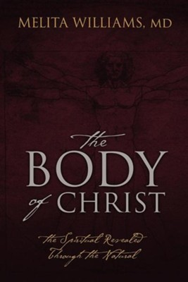 The Body of Christ: The Spiritual Revealed Through the Natural  -     By: Melita Williams